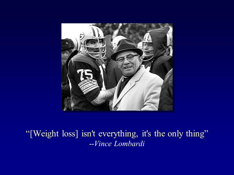 [Weight loss] isn t everything, it s the only thing --Vince Lombardi